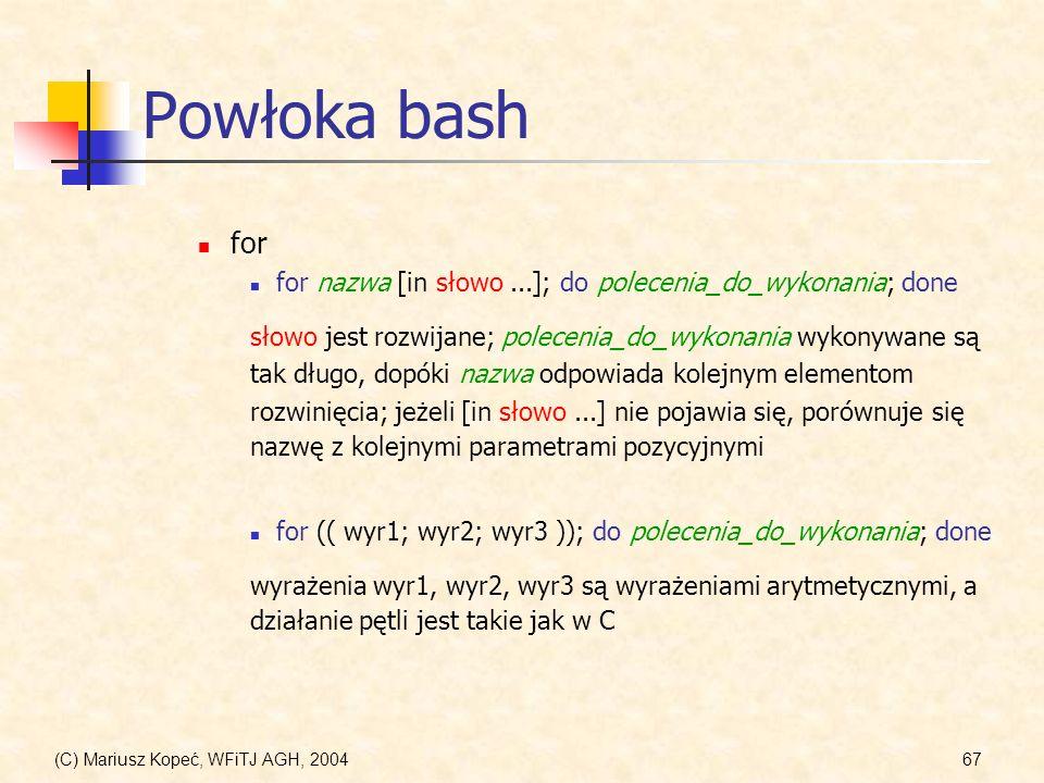 Powłoka bash for. for nazwa [in słowo ...]; do polecenia_do_wykonania; done. słowo jest rozwijane; polecenia_do_wykonania wykonywane są.